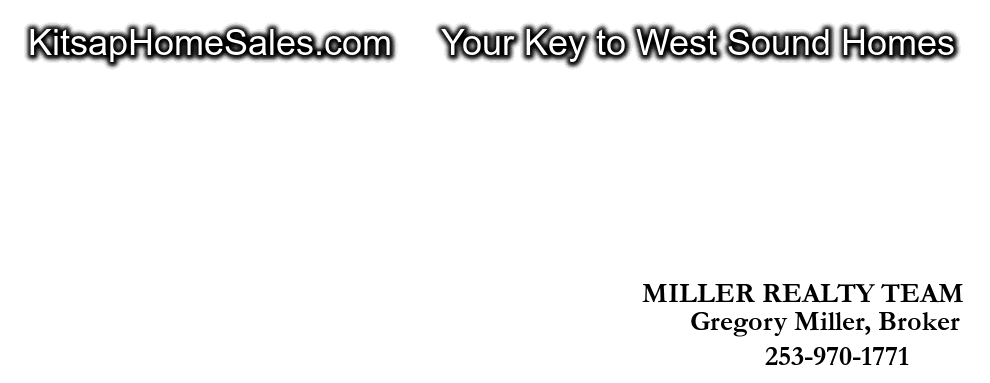 KitsapHomeSales.com     Your Key to West Sound Homes, Gregory Miller, Broker, 253-970-1771, ™, MILLER REALTY TEAM